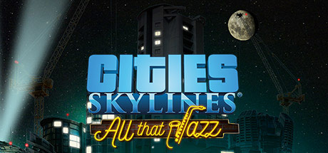 Cities: Skylines  - All That Jazz